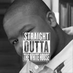 Straight Outta The White House by edbitthetewhog