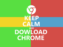 Keep Calm #007 - And Download Chrome by HundredMelanie