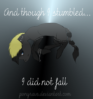 And though I stumbled... I did not fall by PonyRave