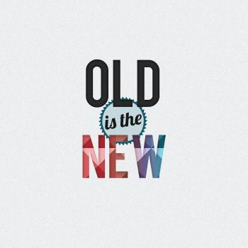 Old is the New by Everywhen