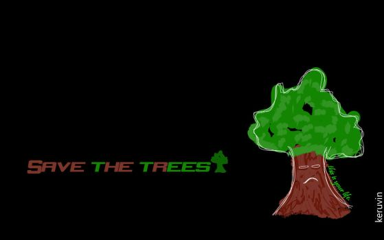 Save the trees. by keruvin