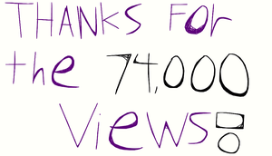 THANKS FOR THE 74000 VIEWS by EarWaxKid