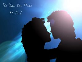 The Way You Make Me Feel by RainBowSparkleQueen