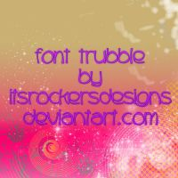 Font Trubble by itsrockersdesigns