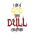 TShirt Design I AM A GOD YOU DULL CREATURE by VamP1R4T3