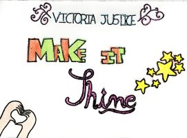 Victoria Justice - Make it shine by FamilyGayFanGirl