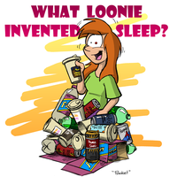 What loonie invented sleep? by stevethepocket