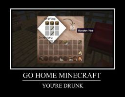 Go Home Minecraft You're Dunk by aisenmasaurus