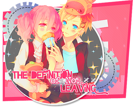 The Definition of Not Leaving}'~ by PartyxGlam
