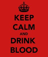 Keep Calm and Drink Blood by MadamWonderland