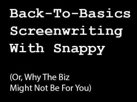 Back-To-Basics Screenwriting With Snappy by Snapperz