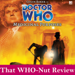 That WHO-Nut review: Medicinal Purposes by SavageScribe