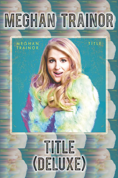 Meghan Trainor - Title (Deluxe) by FadeIntoBlackness