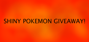 SHINY POKEMON GIVEAWAY! IMPORTANT UPDATE by Lightning8910