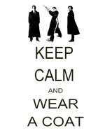 Keep Calm and Wear a Coat by poisontao
