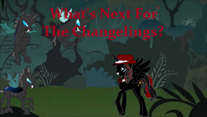 What's Next For The Changelings? by Blackbird2