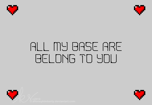 All My Base Are Belong To You by allonsykimberly