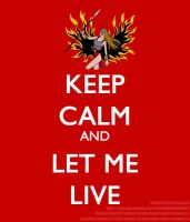 KEEP CALM AND LET ME LIVE 2 by Claire0267