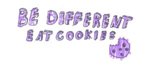 Be different eat cookies by Christin-Cat-Bat