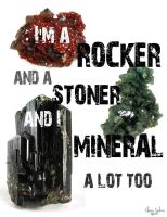 Im a ROCKER and a STONER and I MINERAL alot too by ElaineSelene