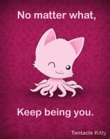 Keep Being You by TentacleKitty