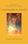 A Foundation in Wisdom, Chapters 1 - 14 by merrak