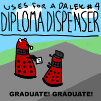 Uses For A Dalek #4: Diploma Dispenser by UrLogicFails