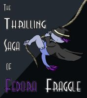 The Thrilling Saga of Fedora Fraggle by Delta-Shout
