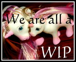 We are all a WIP by wylf