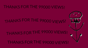 THANKS FOR THE 99000 VIEWS by EarWaxKid