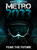METRO 2033 - FEAR THE FUTURE by ArtisticAxis