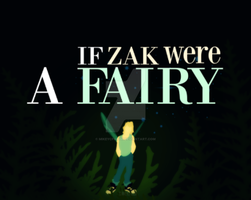 If Zak were a FAIRY by MIKEYCPARISII