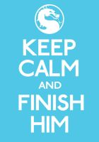 Keep Calm and Finish Him by ERRRskate151