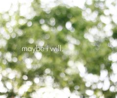 maybe i wont. by messofmemoriesxX