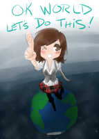Ok World Let's Do This by maeoneechan