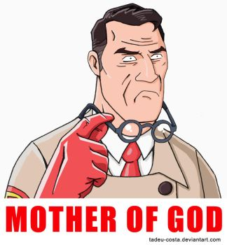 Team Fortress 2 - MOTHER OF GOD by Tadeu-Costa
